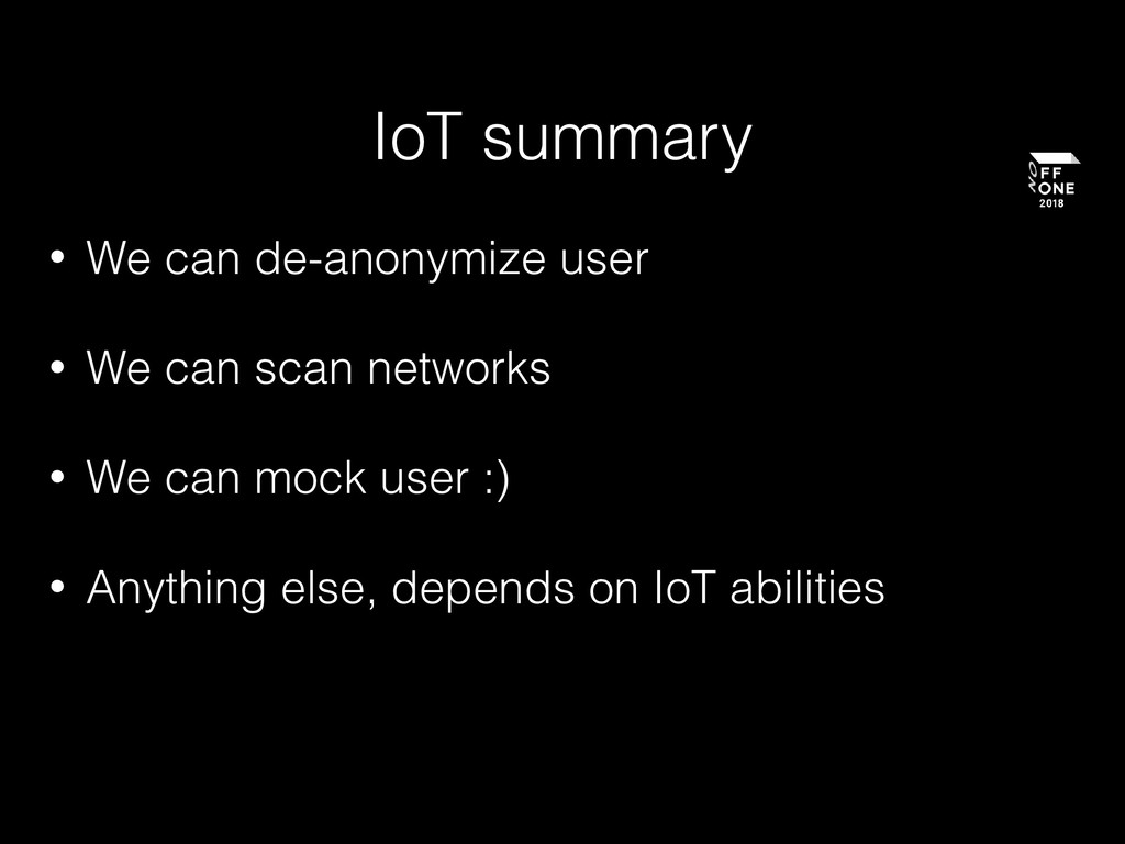 IoT summary • We can de-anonymize user • We can...