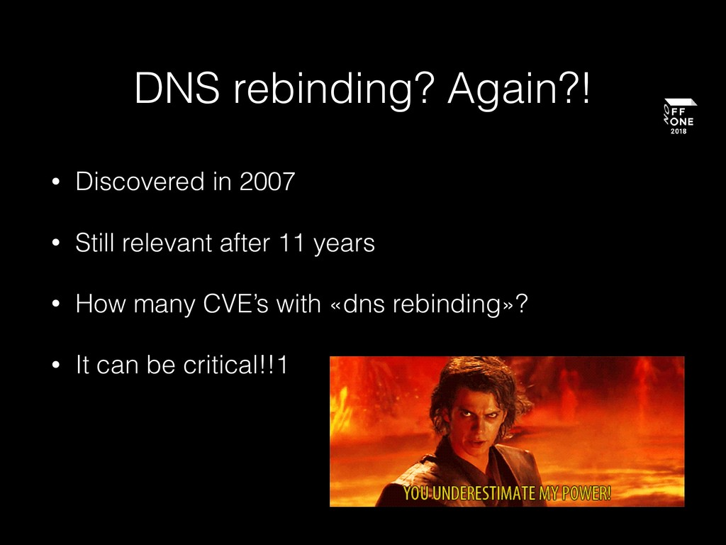 DNS rebinding? Again?! • Discovered in 2007 • S...