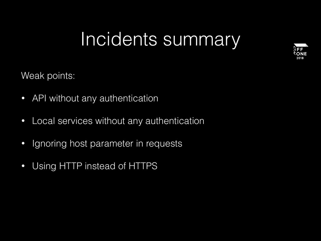 Incidents summary Weak points: • API without an...