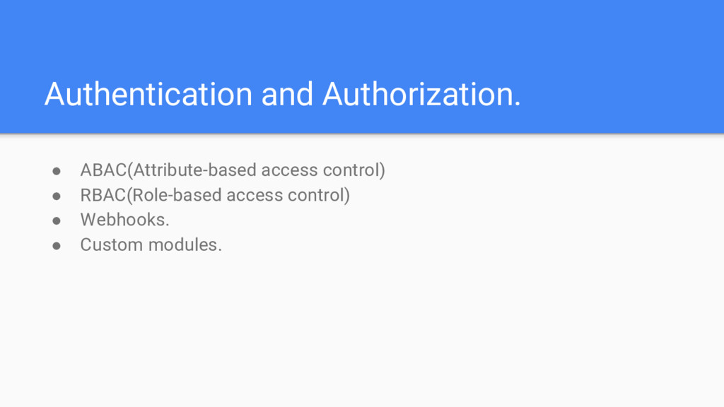 Authentication and Authorization. ● ABAC(Attrib...