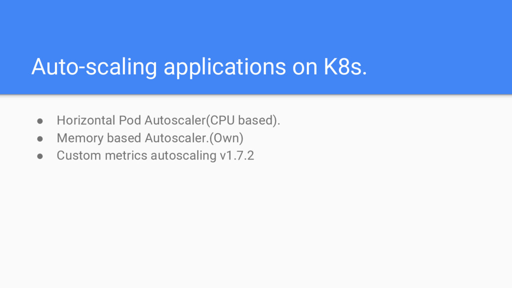 Auto-scaling applications on K8s. ● Horizontal ...