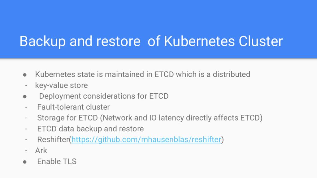 Backup and restore of Kubernetes Cluster ● Kube...