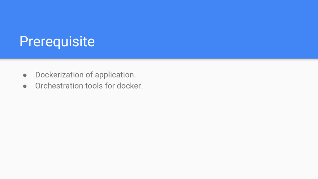 Prerequisite ● Dockerization of application. ● ...