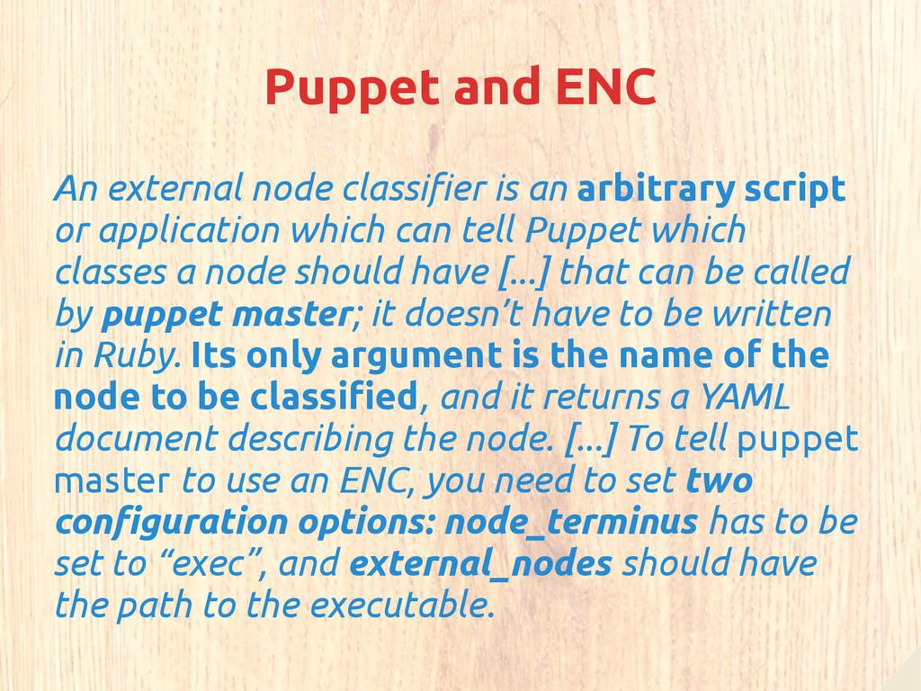 Puppet and ENC An external node classifier is a...
