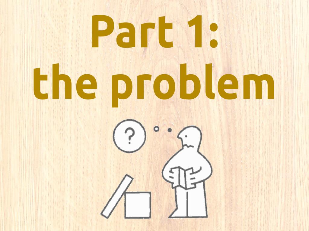 Part 1: the problem