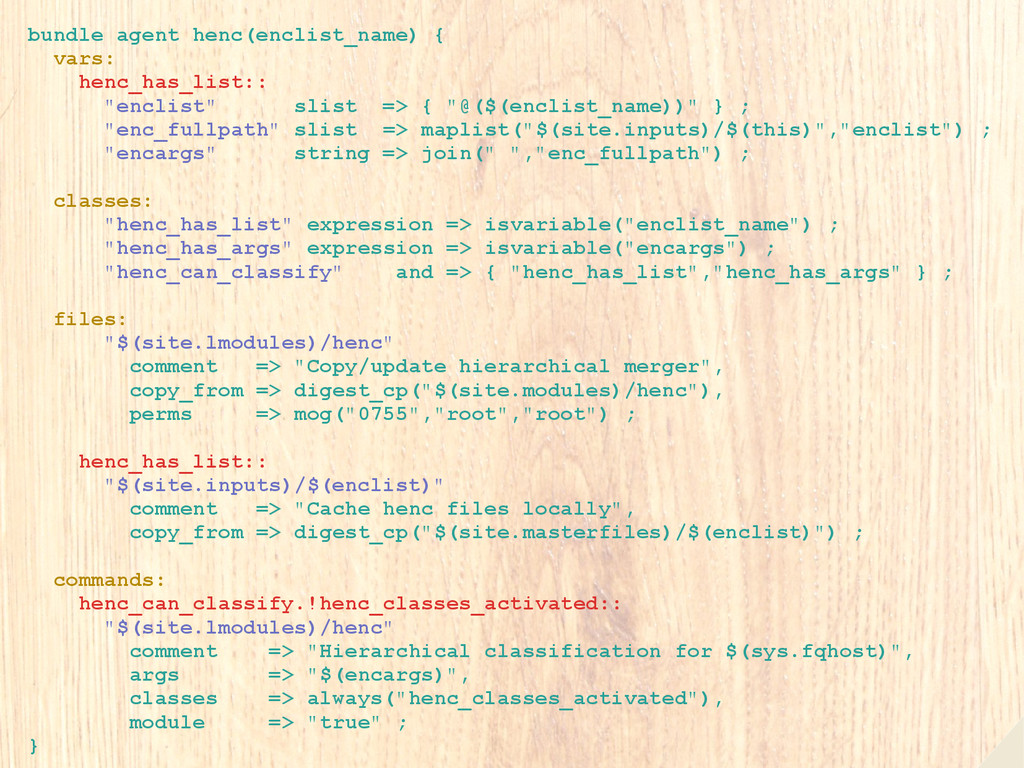 bundle agent henc(enclist_name) { vars: henc_ha...