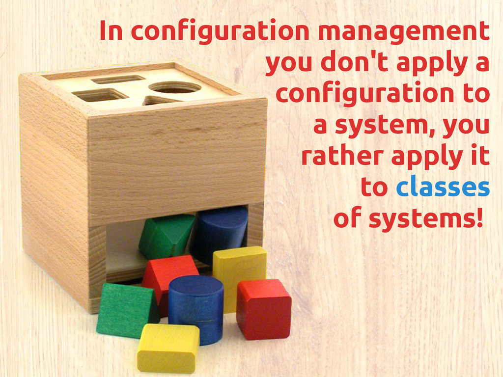 In configuration management you don't apply a c...