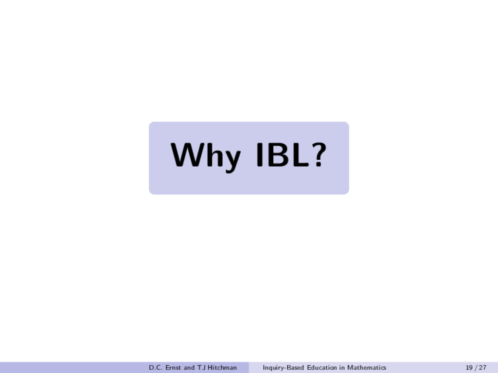 Why IBL? Why IBL? Why IBL? D.C. Ernst and TJ Hi...