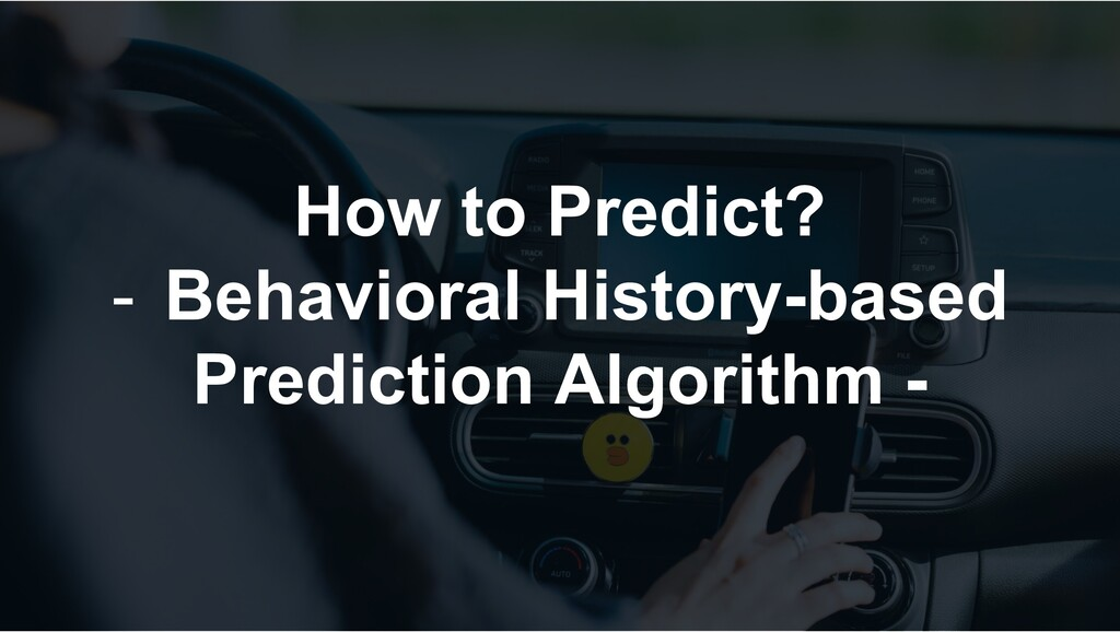 How to Predict? - Behavioral History-based Pred...