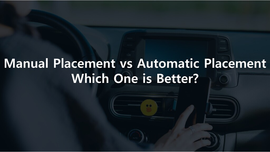 Manual Placement vs Automatic Placement Which O...