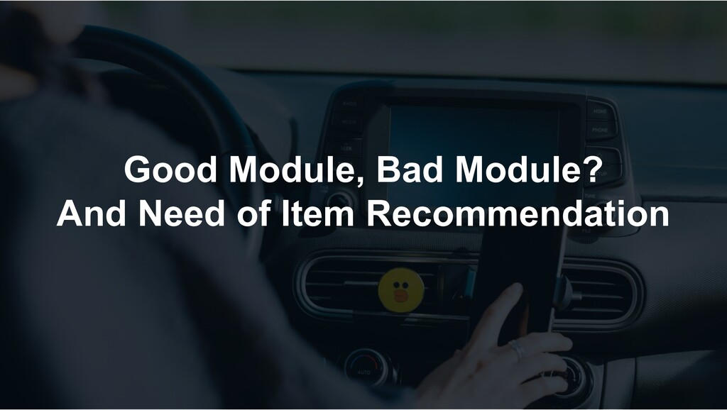 Good Module, Bad Module? And Need of Item Recom...