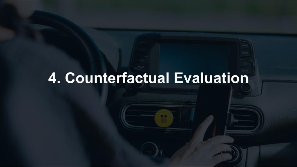 4. Counterfactual Evaluation