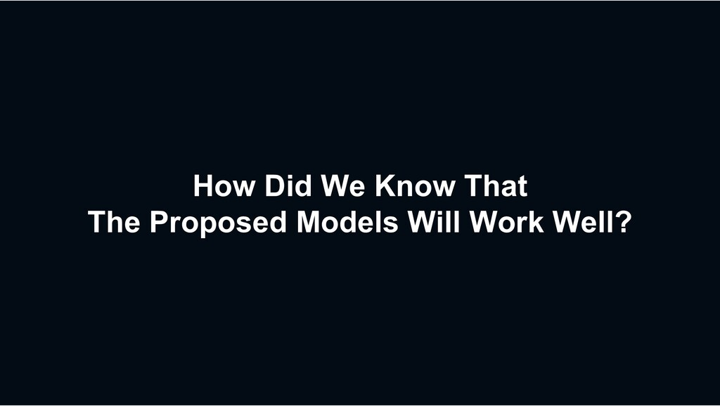 How Did We Know That The Proposed Models Will W...