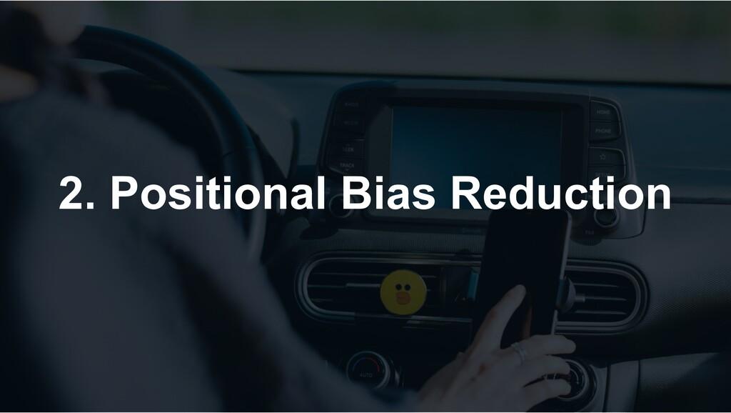 2. Positional Bias Reduction