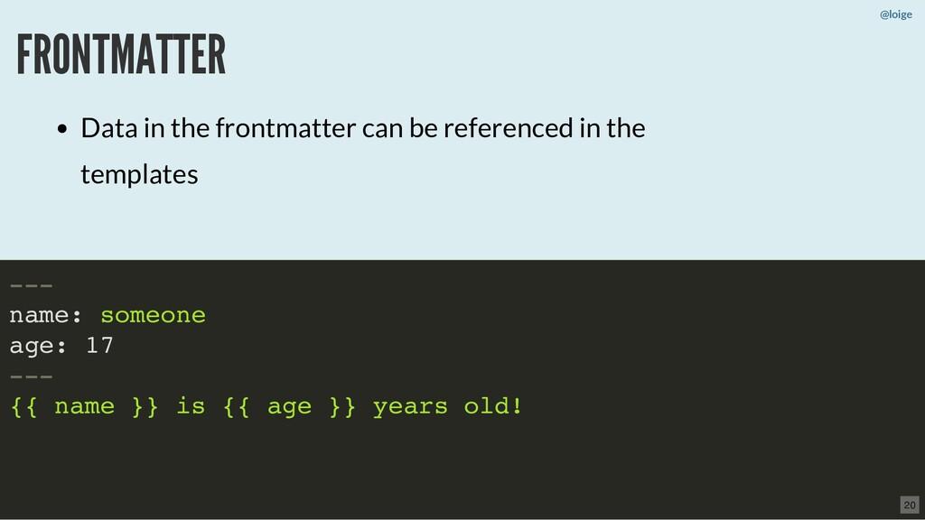 @loige FRONTMATTER Data in the frontmatter can ...