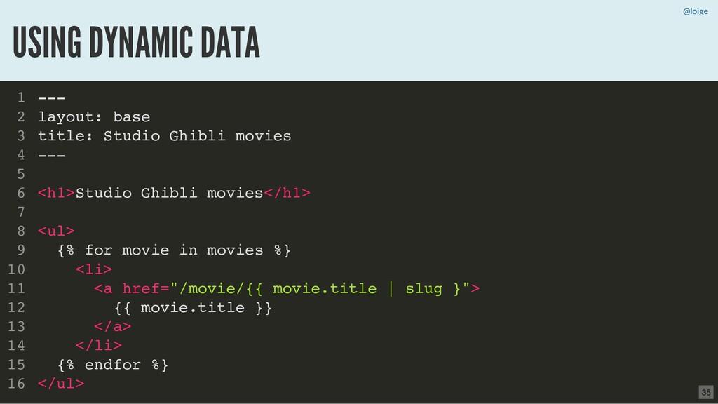 @loige USING DYNAMIC DATA --- layout: base titl...