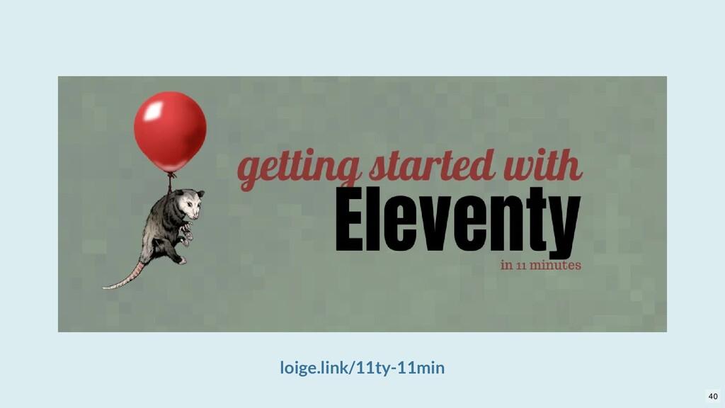 loige.link/11ty-11min 40