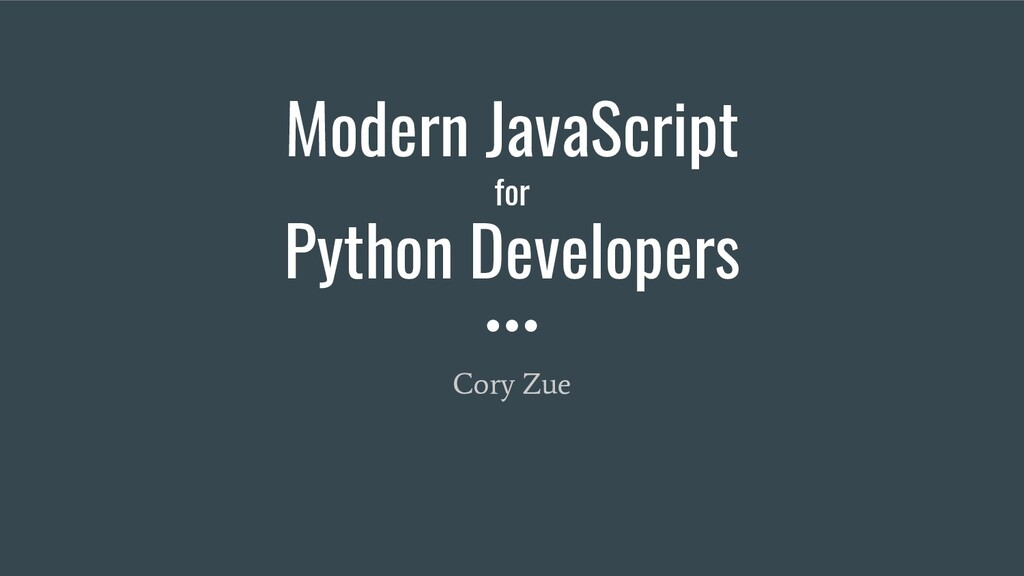 Modern JavaScript for Python Developers Cory Zue