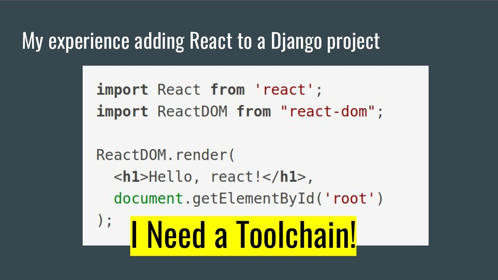 My experience adding React to a Django project ...