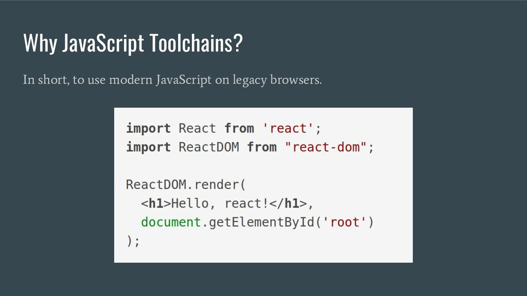Why JavaScript Toolchains? In short, to use mod...