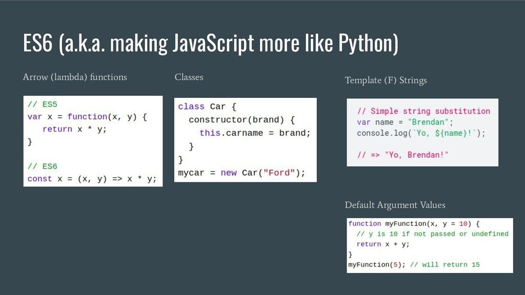 ES6 (a.k.a. making JavaScript more like Python)...