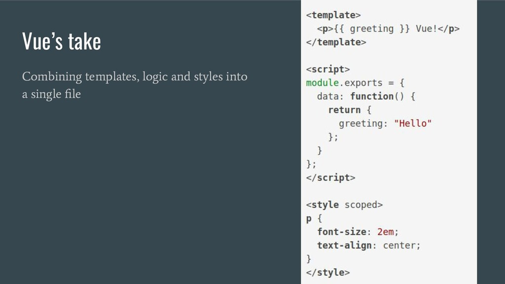 Vue's take Combining templates, logic and style...
