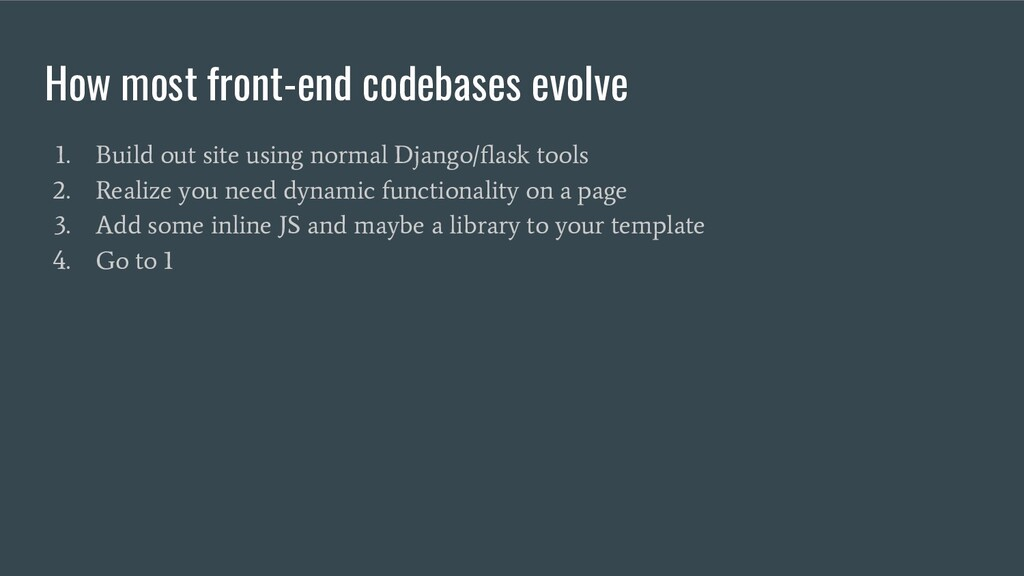 How most front-end codebases evolve 1. Build ou...
