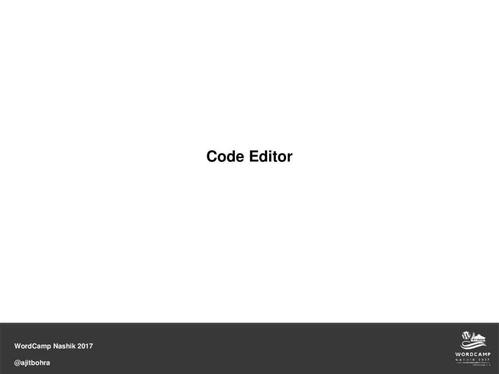 WordCamp Nashik 2017 @ajitbohra Code Editor