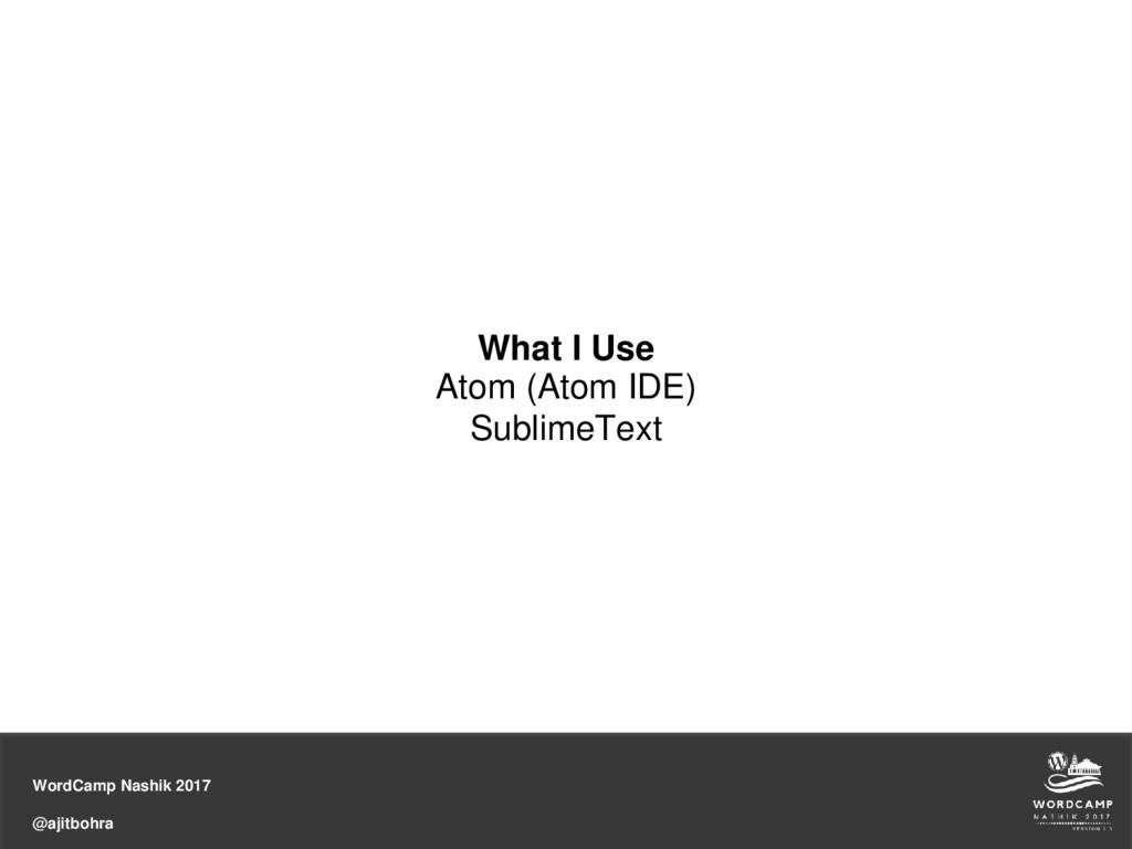 WordCamp Nashik 2017 @ajitbohra What I Use Atom...