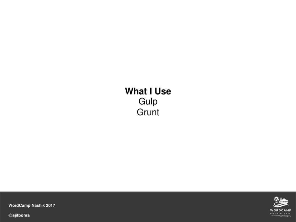 WordCamp Nashik 2017 @ajitbohra What I Use Gulp...