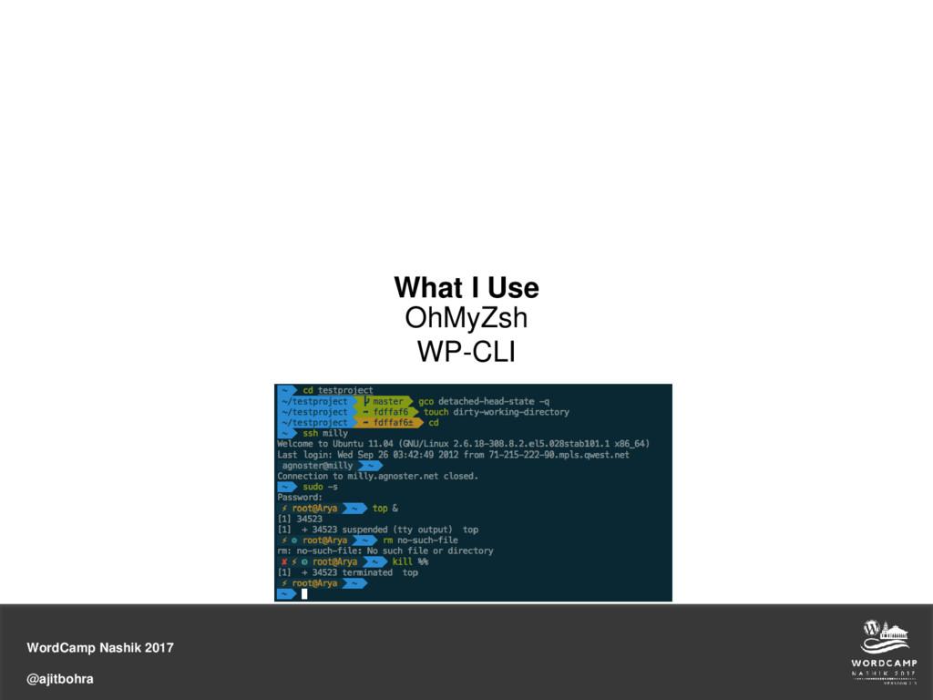 WordCamp Nashik 2017 @ajitbohra What I Use OhMy...