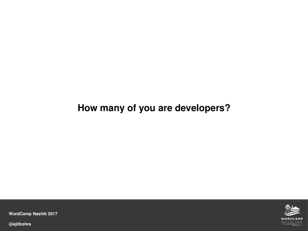 WordCamp Nashik 2017 @ajitbohra How many of you...
