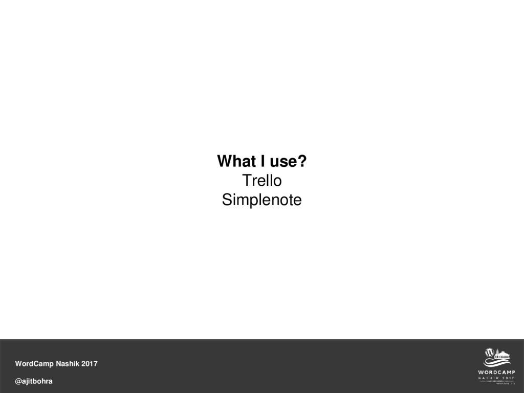 WordCamp Nashik 2017 @ajitbohra What I use? Tre...