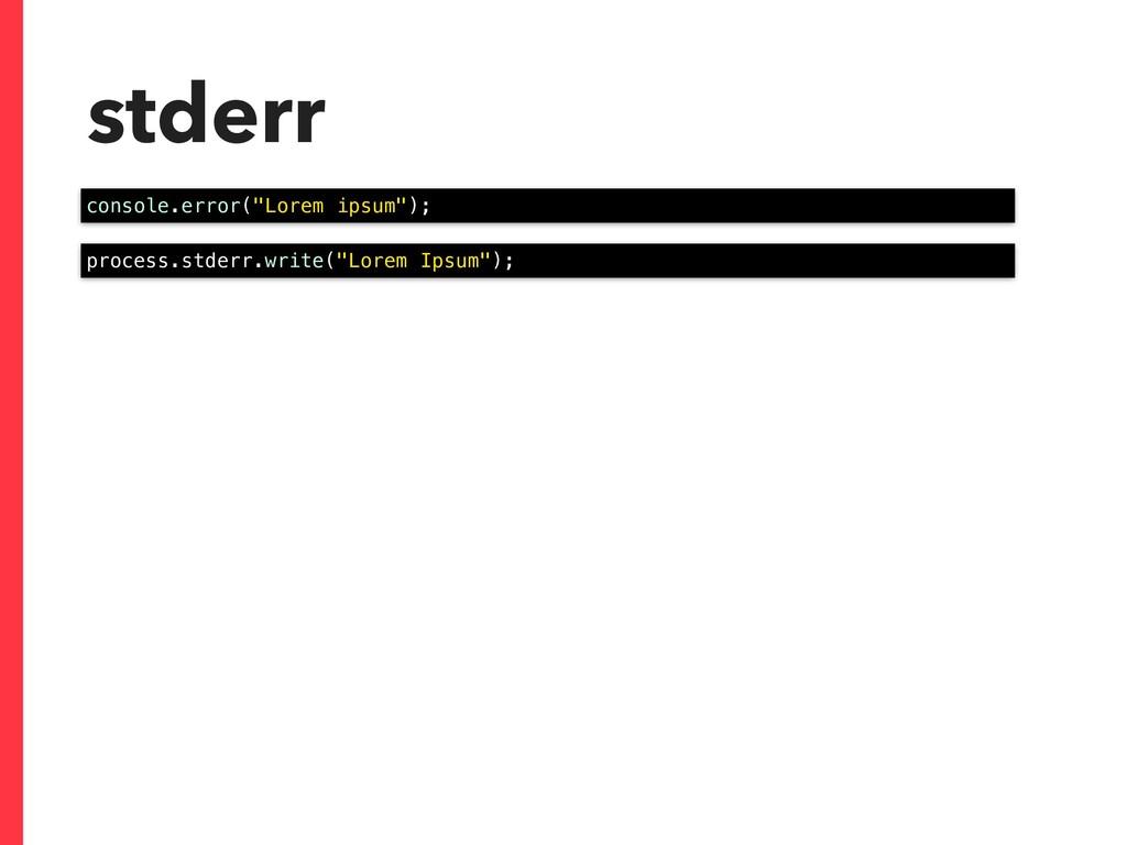 "stderr console.error(""Lorem ipsum""); process.st..."