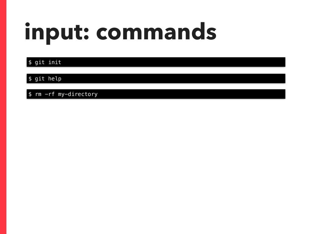 input: commands $ git init $ git help $ rm -rf ...