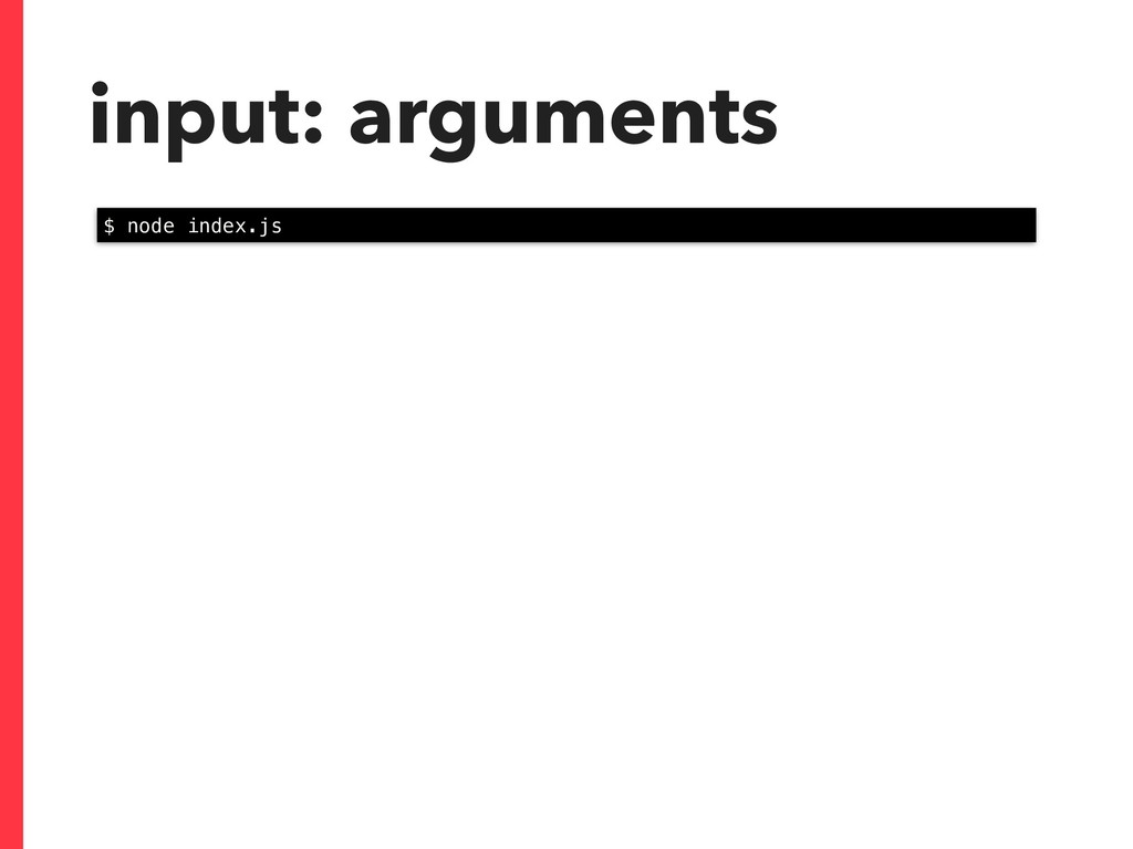 input: arguments $ node index.js