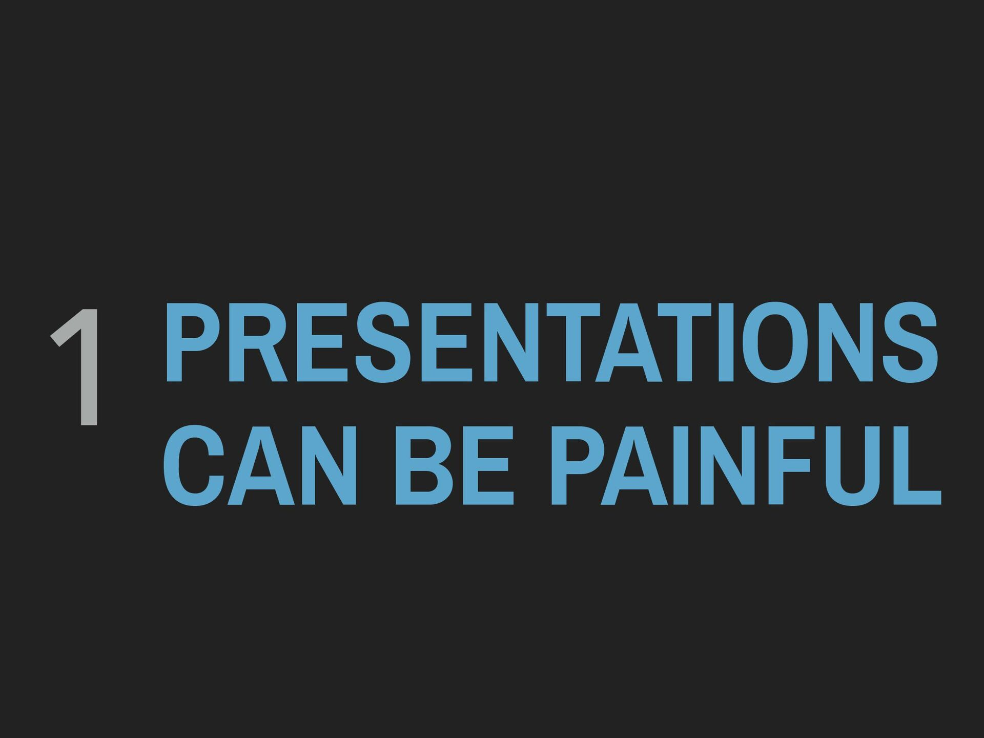 PRESENTATIONS CAN BE PAINFUL 1