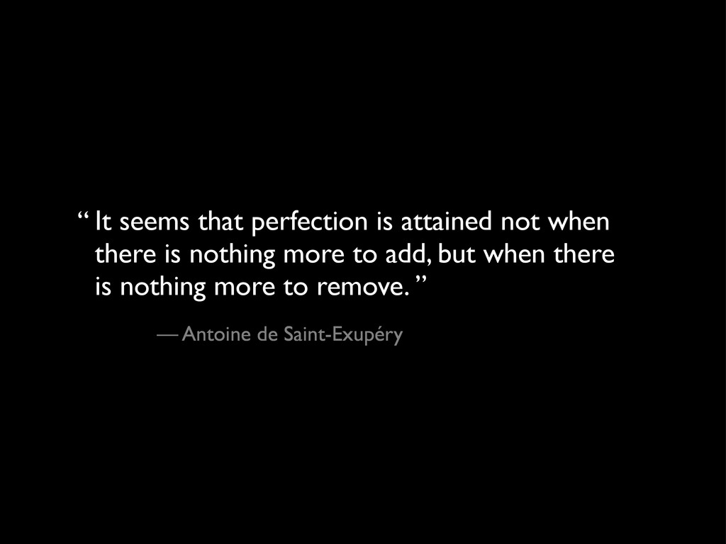 It seems that perfection is attained not when t...