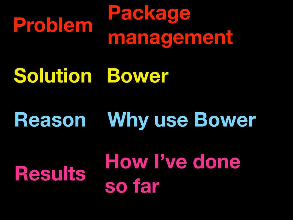 Problem Package management Solution Bower Reaso...