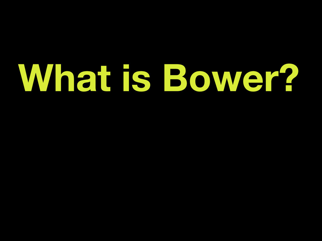 What is Bower?