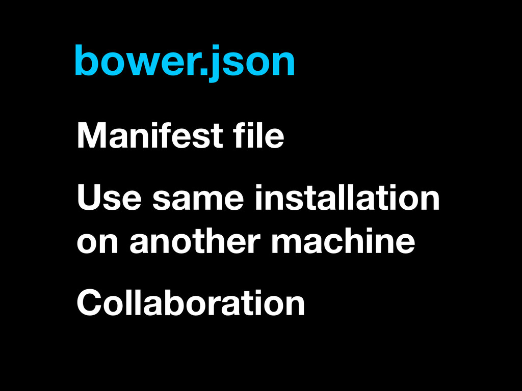 bower.json Manifest file Use same installation o...
