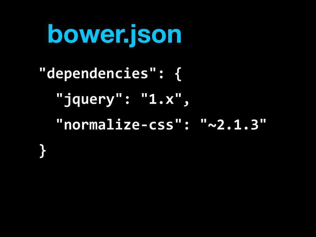 "bower.json ""dependencies"":  {       ""jquery"":  ..."