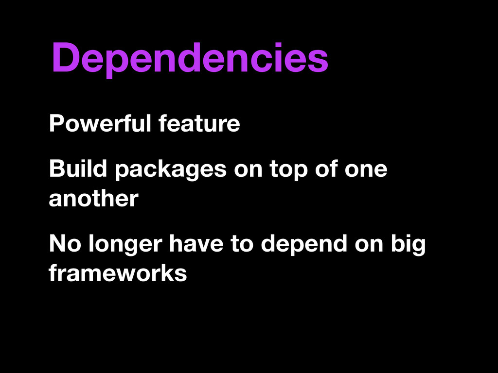 Dependencies Powerful feature Build packages on...