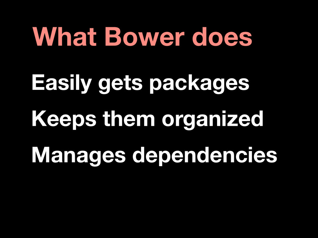 What Bower does Easily gets packages Keeps them...