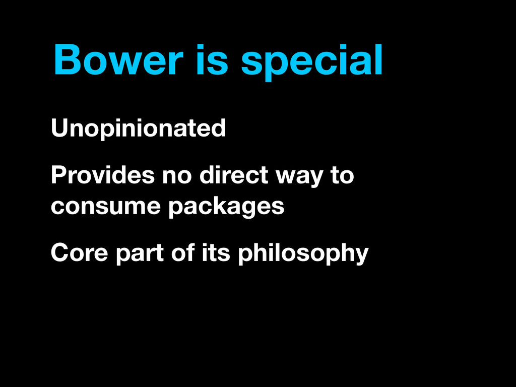 Bower is special Unopinionated Provides no dire...