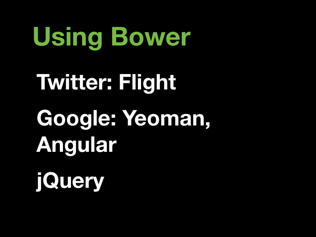 Using Bower Twitter: Flight Google: Yeoman, Ang...