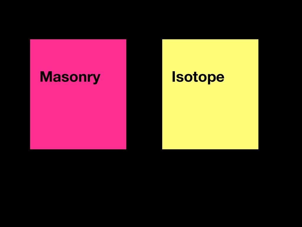 Masonry ! Isotope !
