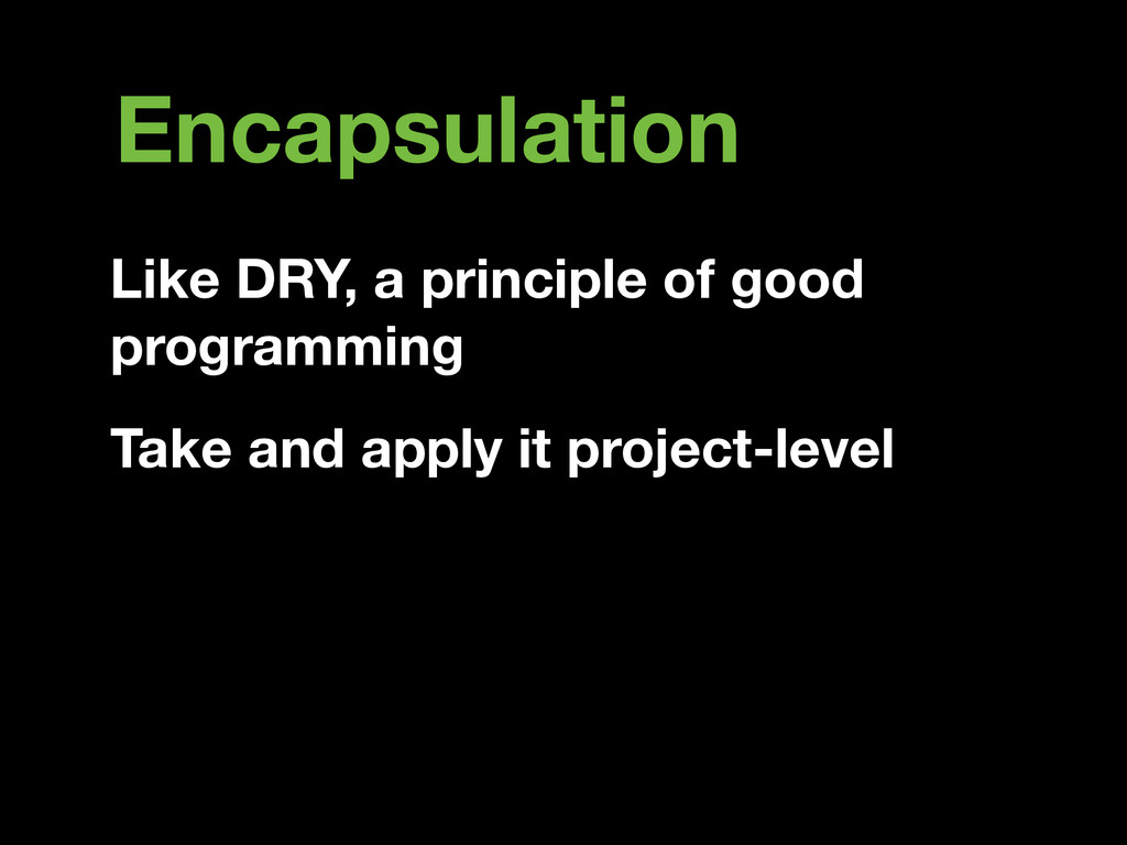Encapsulation Like DRY, a principle of good pro...
