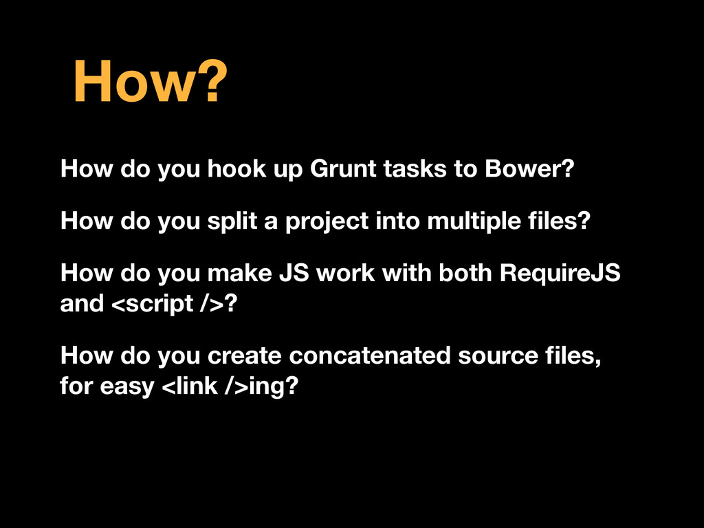 How? How do you hook up Grunt tasks to Bower? H...