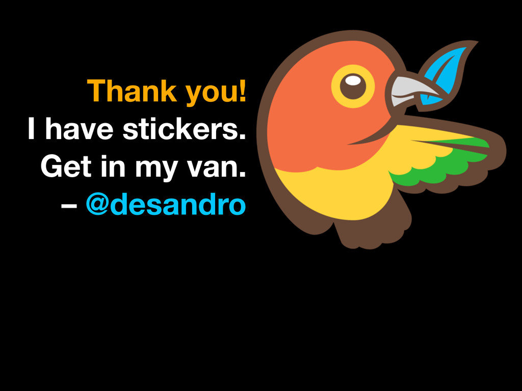 Thank you! I have stickers. Get in my van. –...